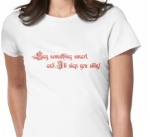 Say something smart... Womens Fitted T-Shirt