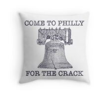Come To Philly For The Crack Throw Pillow