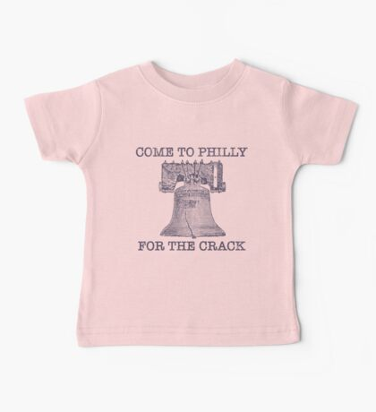Come To Philly For The Crack Baby Tee