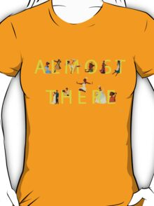 Almost There T-Shirt
