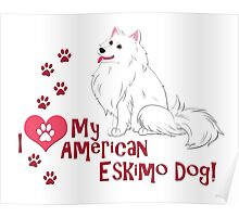 I Love My American Eskimo Dog! Poster