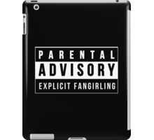 Parental Advisory - Explicit Fangirling iPad Case/Skin