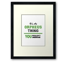 It's an ORPHEUS thing, you wouldn't understand !! Framed Print