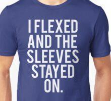 I Flexed And The Sleeves Stayed On Unisex T-Shirt
