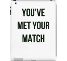 You've met your match iPad Case/Skin