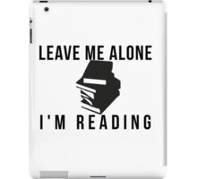 Leave me alone, i'm reading iPad Case/Skin