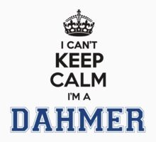 I cant keep calm Im a DAHMER by icant