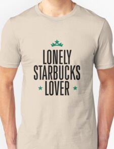 Lonely Starbucks Lover T-Shirt