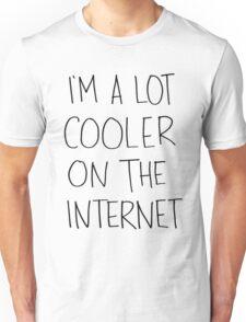 I'm alot cooler on the internet. Unisex T-Shirt