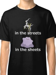 Arceus in the streets - Ditto in the sheets (B) Classic T-Shirt