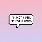 I'm Not Cute, I'm Punk Rock by jellyelly