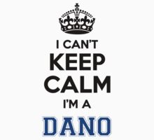 I cant keep calm Im a DANO by icant