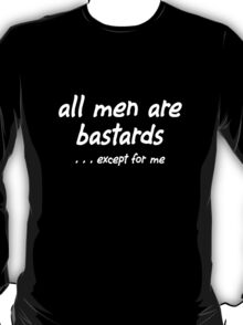 All Men Are Bastards . . . . Except For Me (white long sleeve) T-Shirt