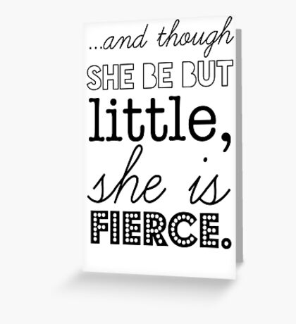 And though she be but little she is fierce. Greeting Card