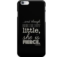 And though she be but little she is fierce. iPhone Case/Skin