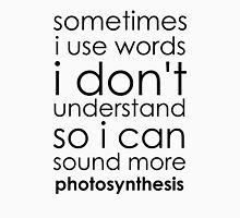 Am I Too Photosynthesis? Unisex T-Shirt