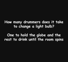 How Many Drummers Does It Take To Change A Lightbulb? white by risingstar