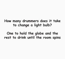How Many Drummers Does It Take To Change A Lightbulb? black by risingstar