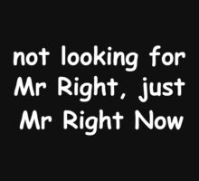 Not Looking For Mr Right, Just Mr Right Now white by risingstar