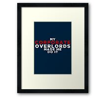 My Corporate Overlords Made Me Do It Framed Print
