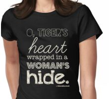 O, tiger's heart wrapped in a woman's hide. Womens Fitted T-Shirt
