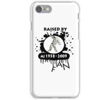 RAISED BY MJ FAN iPhone Case/Skin
