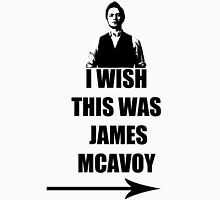 I wish this was James McAvoy Unisex T-Shirt