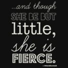 And though she be but little she is fierce. by inkandstardust