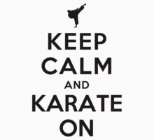 Keep Calm and Karate On by ilovedesign