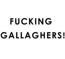 Fucking Gallaghers! Photographic Print