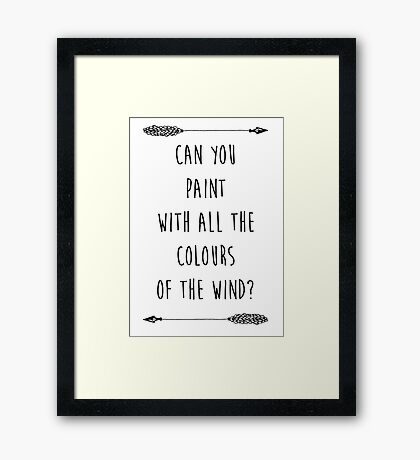 Can you Paint with all the Colours of the Wind? (Tumblr-esque) Framed Print