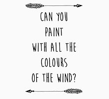 Can you Paint with all the Colours of the Wind? (Tumblr-esque) T-Shirt
