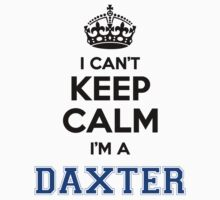 I cant keep calm Im a DAXTER by icant