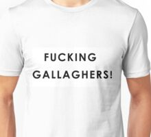 Fucking Gallaghers! Unisex T-Shirt
