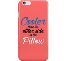 Cooler Than The Other Side Of The Pillow iPhone Case/Skin