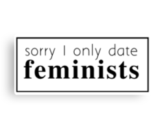 I Only Date Feminists  Canvas Print