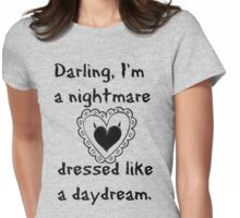"""""""Darling, I'm a nightmare dressed like a daydream."""" Womens Fitted T-Shirt"""