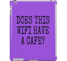 DOES THIS WIFI HAVE A CAFE? iPad Case/Skin