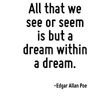 All that we see or seem is but a dream within a dream. Photographic Print