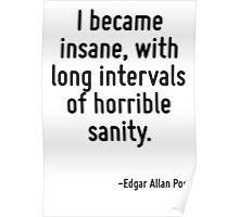 I became insane, with long intervals of horrible sanity. Poster