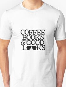 COFFEE, BOOKS & GOOD LOOKS  T-Shirt