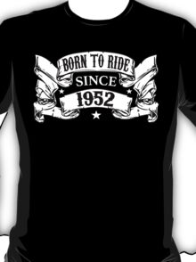 Must-Have 'Born to Ride Since 1952' T-shirts, Hoodies, Accessories and Gifts T-Shirt