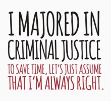 Funny 'Criminal Justice. To Save Time, Let's Just Assume That I'm Always Right.' Tshirt, Accessories and Gifts by Albany Retro
