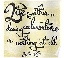 """""""Life is either a daring adventure or nothing at all."""" Poster"""