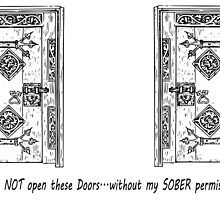Do NOT open these doors...without my SOBER permission! by Kricket-Kountry