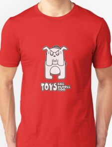 Toys Are People Too - Butch Unisex T-Shirt