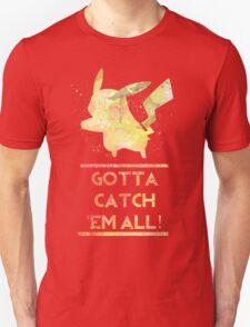 gotta catch them all ! T-Shirt
