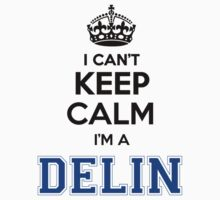 I cant keep calm Im a DELIN by icant