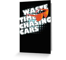 Waste Time Chasing Cars v2 Greeting Card