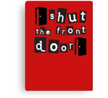 Shut the front door Canvas Print